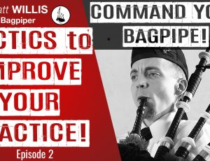 COMMAND YOUR BAGPIPE! Episode 2: Tactics to IMPROVE your PRACTICE is up!