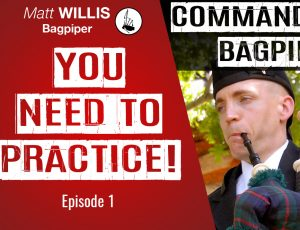Command Your Bagpipe! Episode 1: YOU NEED TO PRACTICE