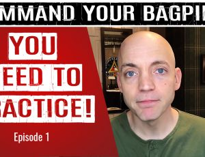 Introducing the COMMAND YOUR BAGPIPE Video Series!